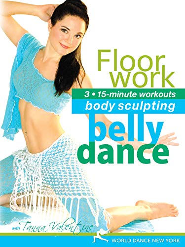 Floorwork: 3 15-minute workouts - Body Sculpting Belly Dance