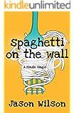 Spaghetti On The Wall (Kindle Single)