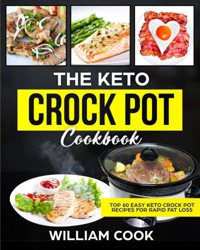 The Keto Crock Pot Cookbook: Top 60 Easy Keto Crock Pot Recipes For Rapid Fat Loss