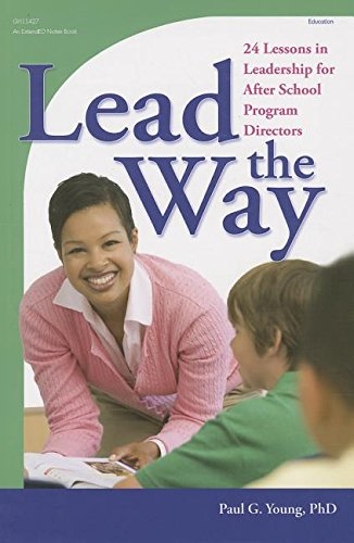 Lead the Way!: 24 Lessons in Leadership for After School Program Directors