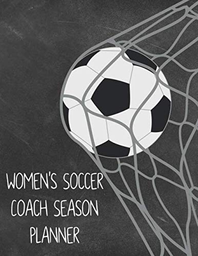 Women's Soccer Coach Season Planner: Undated Organizer and Planner for Coaches Featuring Calendar, Roster, and Blank Field -