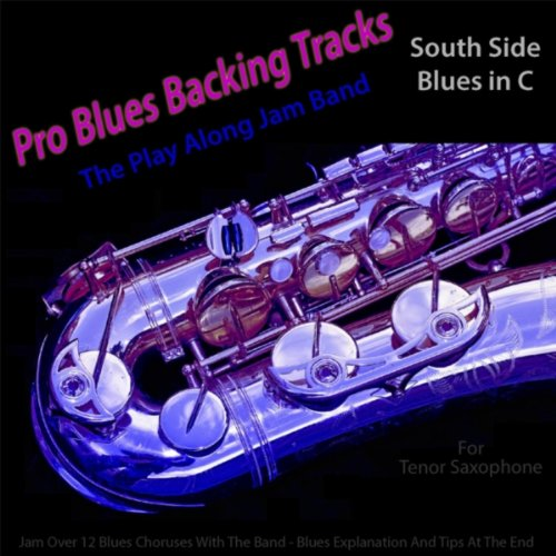 Saxophone Tracks Backing (Pro Blues Backing Tracks (South Side Blues in C) [12 Blues Choruses] [For Tenor Saxophone Players])