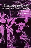 Loosening the Bonds: Mid-Atlantic Farm Women, 1750-1850 by Joan M. Jensen front cover