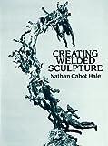 Creating Welded Sculpture (Dover Art Instruction)