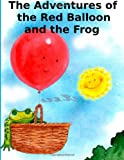 The Adventures of the Red Balloon and the Frog, Nicholas Alan, 1480194921