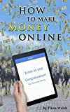 How to Make Money Online: Easy Ways to Make Extra Cash from Home (Business & Home Book 1)