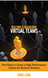 Building & Managing Virtual Teams: Five ways to Create a High Performance Culture for Remote Workers