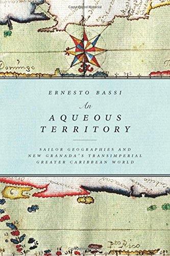An Aqueous Territory: Sailor Geographies and New Granada's Transimperial Greater Caribbean World