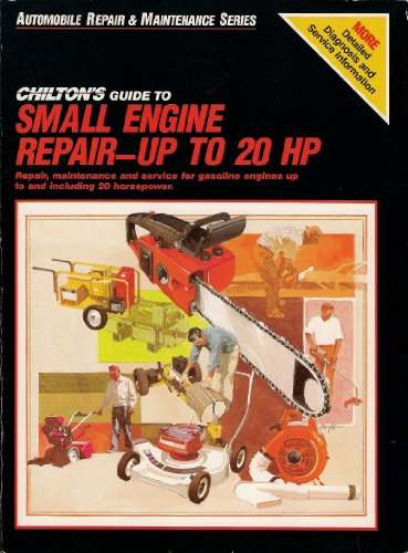 Small Engine Repair Guide - Chilton's Guide to Small Engine Repair: Up to 20hp (Automobile repair & maintenance series)