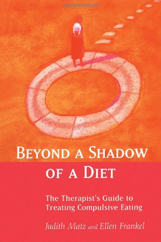 Beyond a Shadow of a Diet: The Therapist's Guide to Treating Compulsive Eating Disorders by Brand: Routledge