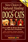 New Choices in Natural Healing for Dogs & Cats: Over 1,000 At-Home Remedies for Your Pet s Problems
