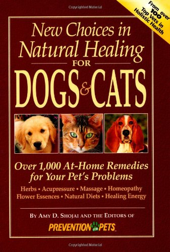 New Choices in Natural Healing for Dogs & Cats: Over 1,000 At-Home Remedies for Your Pet's Problems