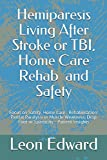 Hemiparesis Living After Stroke or TBI, Home Care Rehab  and Safety: Focus on Safety, Home Care , Rehabilitation: Partial Paralysis or Muscle Weakness, Drop Foot or Spasticity - Patient Insights