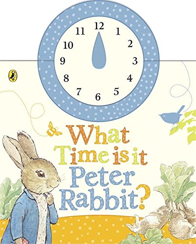 What Time Is It Peter Rabbit   A Clock Book  Peter Rabbit Early Learning