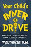 Your Child's Inner Drive: Parenting by personality from Toddlers to Teens