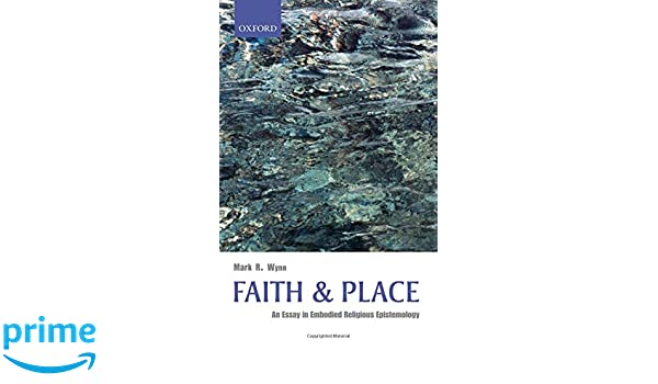com faith and place an essay in embodied religious  com faith and place an essay in embodied religious epistemology 9780199560387 mark r wynn books