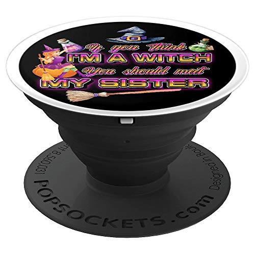 Witches If You Think I'm A Witch You Should Meet My Sister  PopSockets Grip and Stand for Phones and Tablets ()