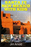 Santa Fe New Mexico With Kids: Things To Do, Places To Go And Kid Friendly Restaurants