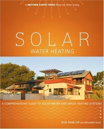 Legend Heating Water - Solar Water Heating: A Comprehensive Guide to Solar Water and Space Heating Systems (Mother Earth News Wiser Living Series) (Paperback)