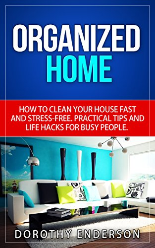 amazon com organized home how to clean your house fast and stress