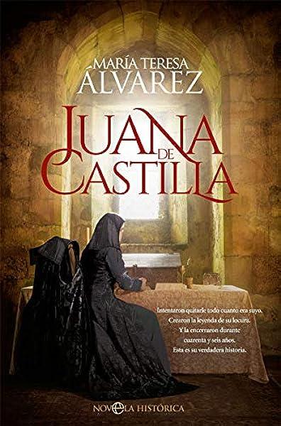 Juana de Castilla (Novela histórica): Amazon.es: Álvarez, María Teresa: Libros