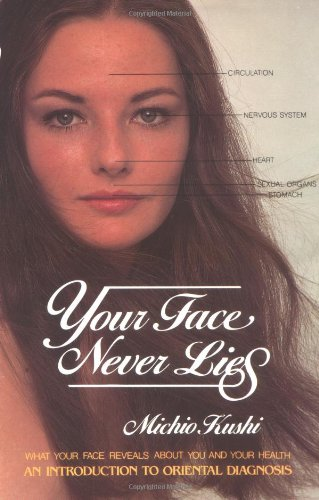 Your Face Never Lies: What Your Face Reveals About You and Your Health, an Introduction to Oriental - What's Face Your