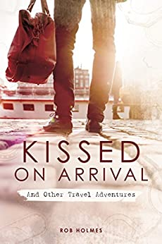Download for free Kissed on Arrival: And Other Travel Adventures