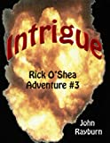 Intrigue - Rick O'Shea Adventure #3