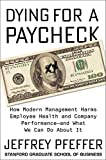 Dying for a Paycheck: How Modern Management Harms Employee Health and...