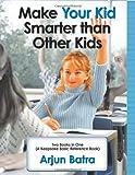Make Your Kid Smarter Than Other Kids, Arjun Batra, 1449063500