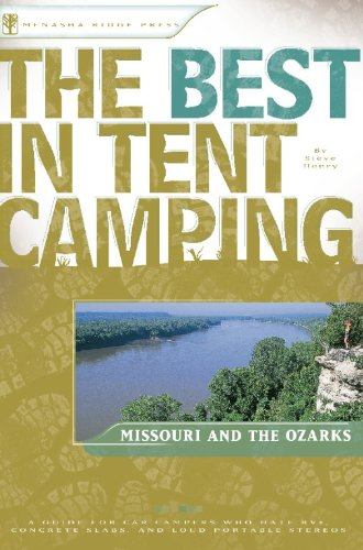 The Best in Tent Camping: Missouri and Ozarks: A Guide for Car Campers Who Hate RVs, Concrete Slabs, and Loud Portable Stereos (Best Tent Camping)