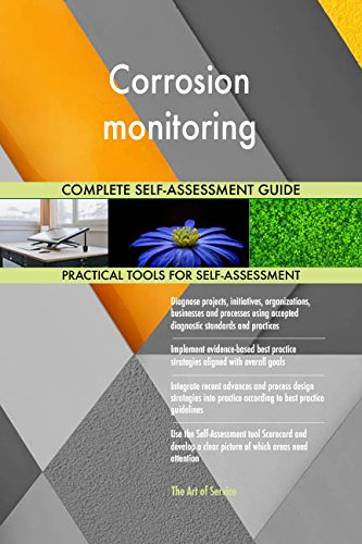 Corrosion monitoring All-Inclusive Self-Assessment - More than 680 Success Criteria, Instant Visual Insights, Comprehensive Spreadsheet Dashboard, Auto-Prioritized for Quick Results