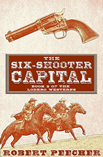 (The Six-Shooter Capital: A Lodero Western Adventure (The Lodero Westerns Book)