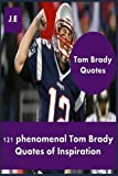Tom Brady Quotes: 121 Phenomenal Tom Brady Quotes of Inspiration