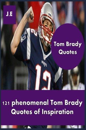 121 Tom - Tom Brady Quotes: 121 Phenomenal Tom Brady Quotes of Inspiration