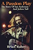 A Passion Play: The Story Of Ian Anderson And Jethro Tull