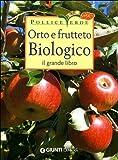 Orto e frutteto biologico. Il grande libro