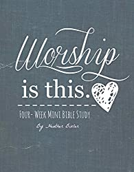 Worship is This. - Four-Week Mini Bible Study (Becoming Press Mini Bible Studies)