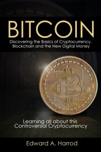 Bitcoin:  Discovering the Basics of Cryptocurrency: Learning all about this Controversial Cryptocurrency