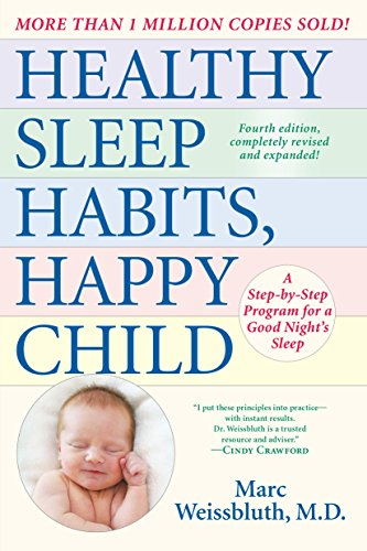 Healthy Sleep Habits, Happy Child, 4th Edition: A Step-by-Step Program for a Good Night's Sleep (Healthy Sleep Habits Happy Child Marc Weissbluth)