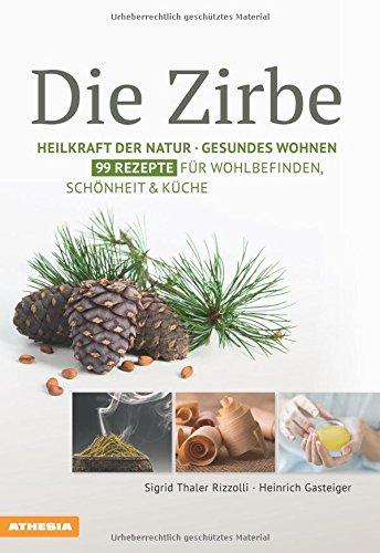 Das Buch, in dem alles über die Heilkraft des Zirbenholzes zu finden ist.