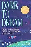 Dare to Dream, Wayne B. Lynn, 0884948269