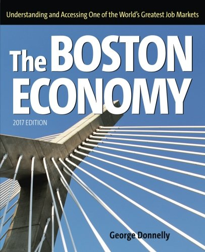 The Boston Economy: Understanding and Accessing One of the World's Greatest Job Markets (2017 edition)