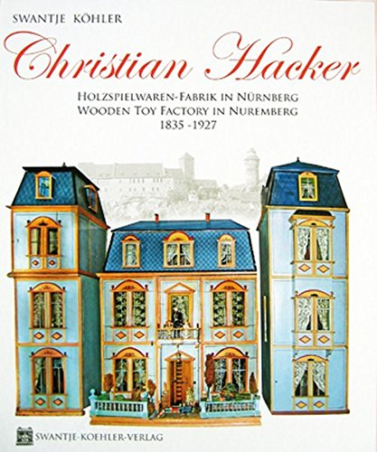 Christian Hacker - Holzspielwaren-Fabrik in Nürnberg/Wooden Toy Factory in Nuremberg - 1835-1927 (Englisch) Gebundenes Buch – 21. August 2009 Swantje Köhler Swantje-Koehler-Verlag 3981152425 MAK_new_usd__9783981152425