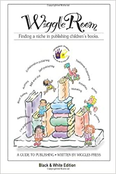 Wiggle Room: Finding A Niche in Publishing Children's Books: Black and White Edition: Volume 2