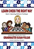 Learn Chess The Right Way: Book 3: Mastering Defensive Techniques-Susan Polgar