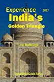 img - for Experience India's Golden Triangle 2017 (Experience Guides) (Volume 8) book / textbook / text book