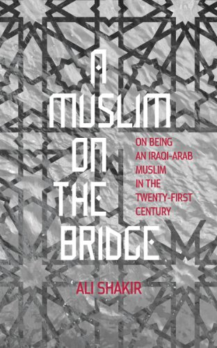 (A Muslim on the Bridge: On Being an Iraqi-Arab Muslim in the Twenty-First Century)