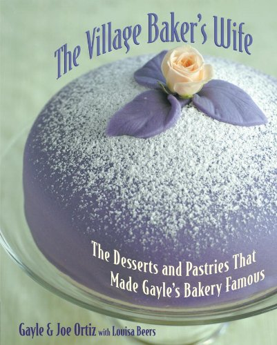 The Village Baker's Wife: The Desserts and Pastries That Made Gayle's Bakery Famous: A Baking Book