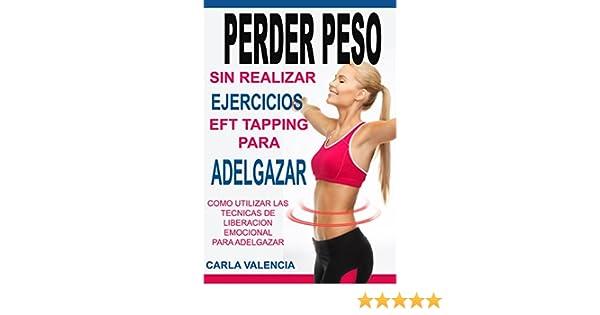 Perder Peso: Con EFT Tapping Para Adelgazar: Técnicas De Liberación Emocional, EFT Tapping Español (Spanish Edition) - Kindle edition by Carla Valencia.